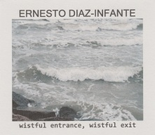 Ernesto Diaz-Infante: Wistful Entrance, Wistful Exit
