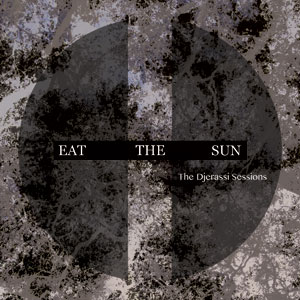 Eat the Sun -- The Djerassi Sessions (Edgetone, 2014)