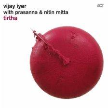 Iyer/Prasanna/Mitta -- Tirtha (ACT, 2011)